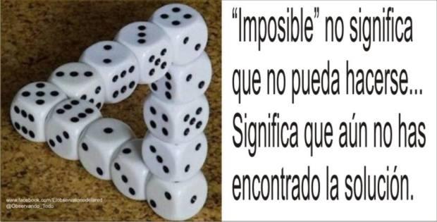"""""""Imposible"""" no significa que no pueda hacerse...."""