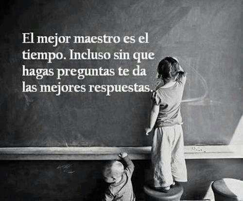 El mejor maestro es el tiempo