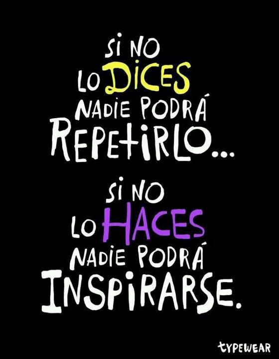 Si no lo haces nadie podrá inspirarse.