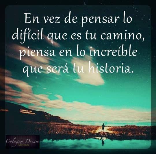 Piensa en la increíble que será tu historia.